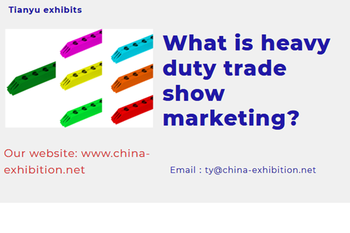 What is heavy duty trade show marketing?